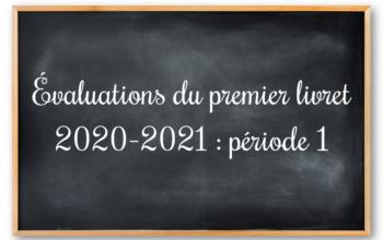 Evaluations du premier livret 2020-2021 : période 1