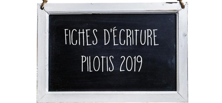 Fiches d'écriture Pilotis 2019 : paliers 1 à 3